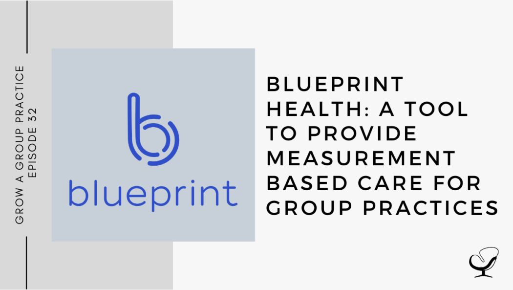 Blueprint Health: A tool to provide measurement based care for group practices - GP 32