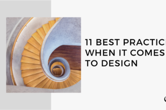 11 Best Practices When it Comes to Design