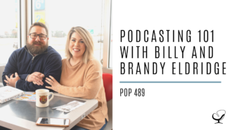 Podcasting 101 with Billy and Brandy Eldridge   PoP 489
