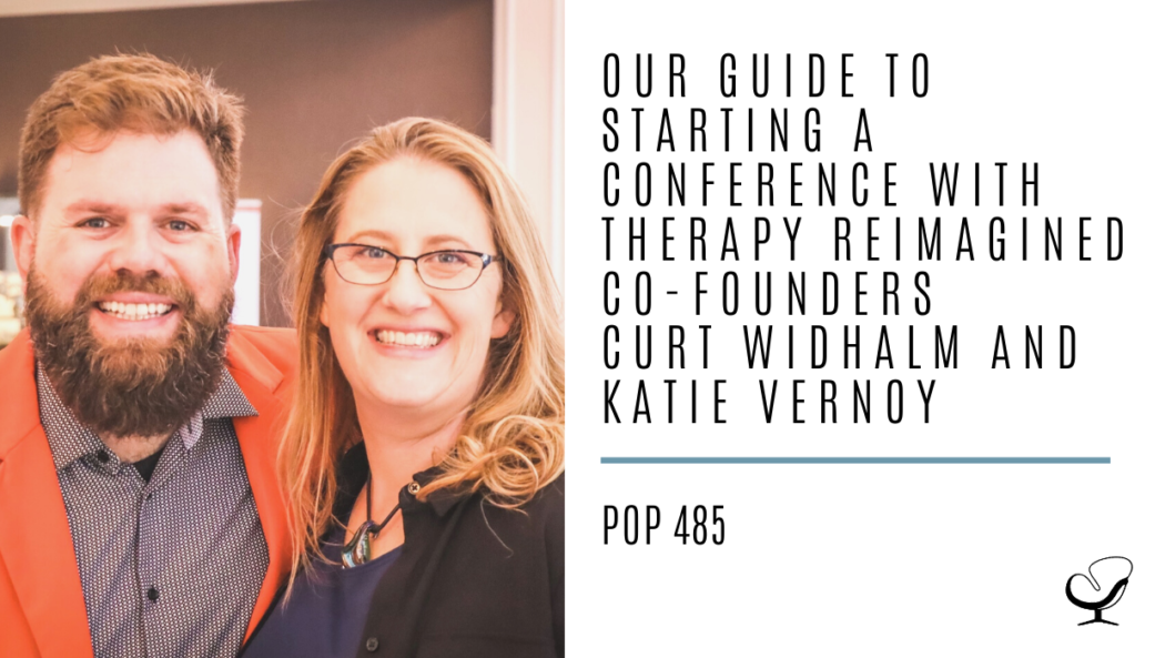 "Graphic reading ""Our Guide to Starting a Conference with Therapy Reimagined Co-Founders Curt Widhalm and Katie Vernoy"" to advertise practice of the practice podcast episode 485"
