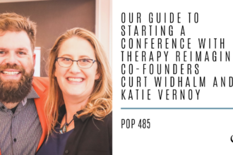 """Graphic reading """"Our Guide to Starting a Conference with Therapy Reimagined Co-Founders Curt Widhalm and Katie Vernoy"""" to advertise practice of the practice podcast episode 485"""