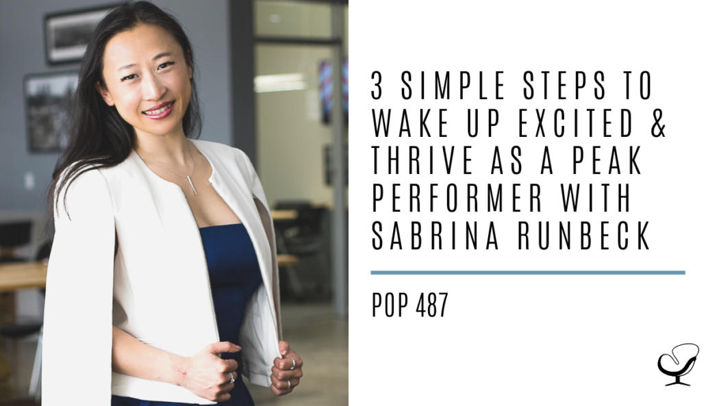3 Simple Steps to Wake Up Excited and Thrive as a Peak Performer with Sabrina Runbeck | PoP 487