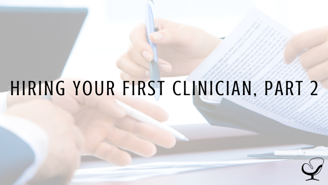 Hiring Your First Clinician, Part 2