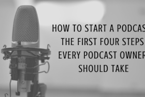 How To Start a Podcast: 4 Steps Every Podcast Owner Should Take