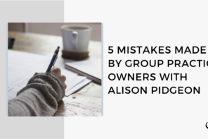 5 Mistakes Made By Group Practice Owners | FP 49