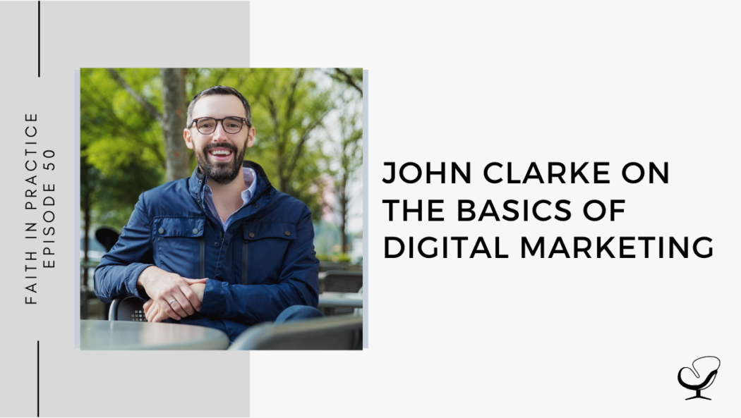 John Clarke on The Basics of Digital Marketing | FP 50