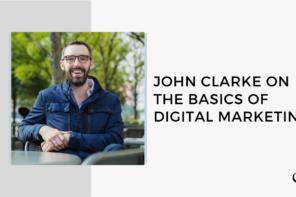 John Clarke on The Basics of Digital Marketing | FP 50