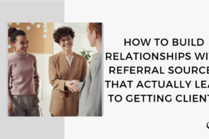 How to Build Relationships with Referral Sources that Actually Lead to Getting Clients | FP 53