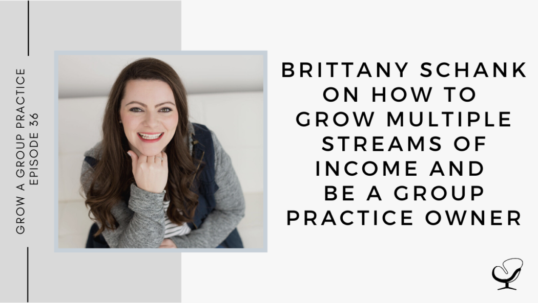 Brittany Schank on How to Grow Multiple Streams of Income and Be a Group Practice Owner | GP 36