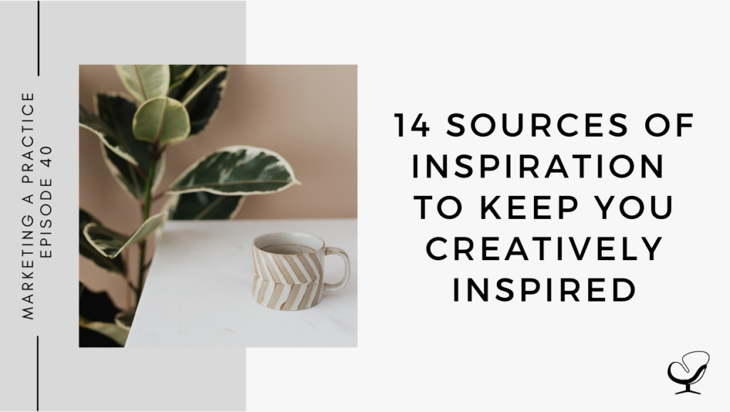 14 Sources of Inspiration to Keep you Creatively Inspired