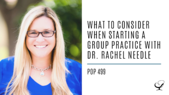 What to Consider When Starting a Group Practice with Dr. Rachel Needle | PoP 499
