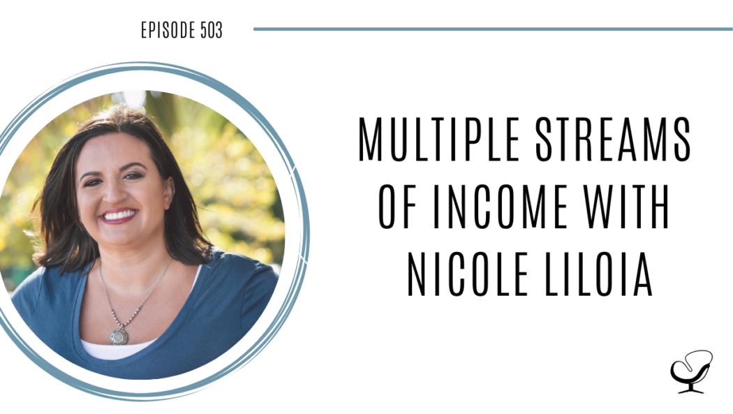 Multiple Streams of Income with Nicole Liloia | PoP 503