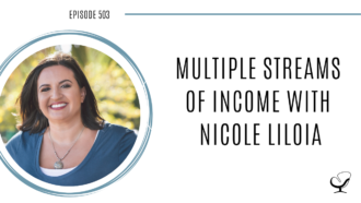 Multiple Streams of Income with Nicole Liloia | PoP 503