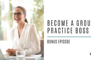Become A Group Practice Boss | Bonus Episode