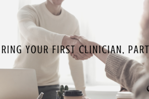 Hiring Your First Clinician, Part 3
