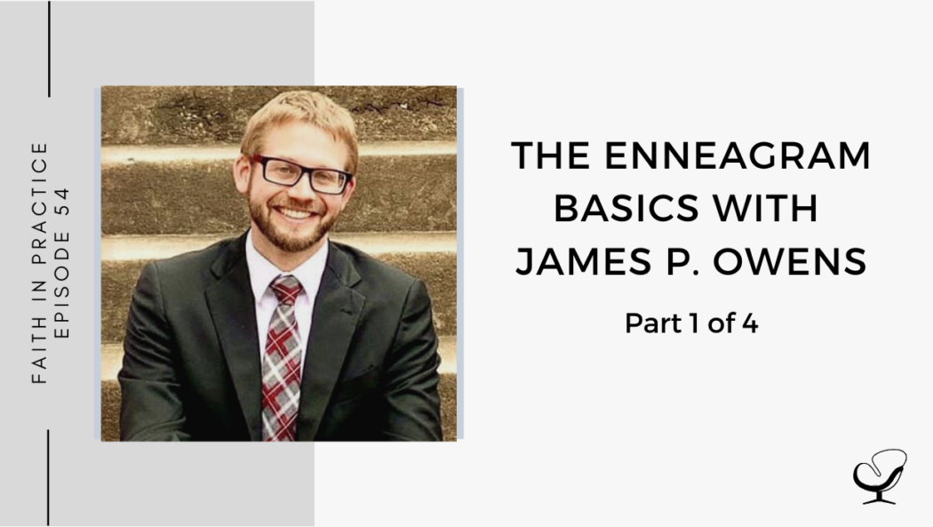 The Enneagram Basics with James P. Owens - Part 1 of 4 | FP 54