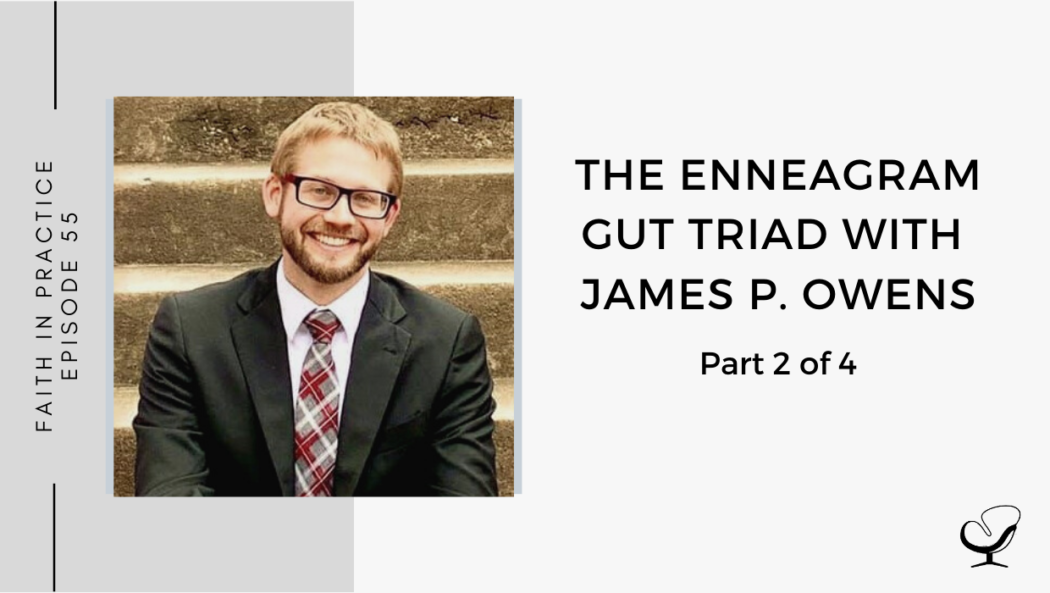 The Enneagram Gut Triad with James P. Owens - Part 2 of 4 | FP 55
