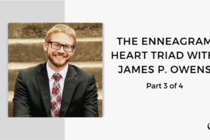 The Enneagram Heart Triad with James P. Owens - Part 3 of 4 | FP 56