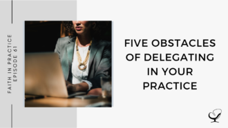 Five Obstacles of Delegating in Your Practice | FP 61