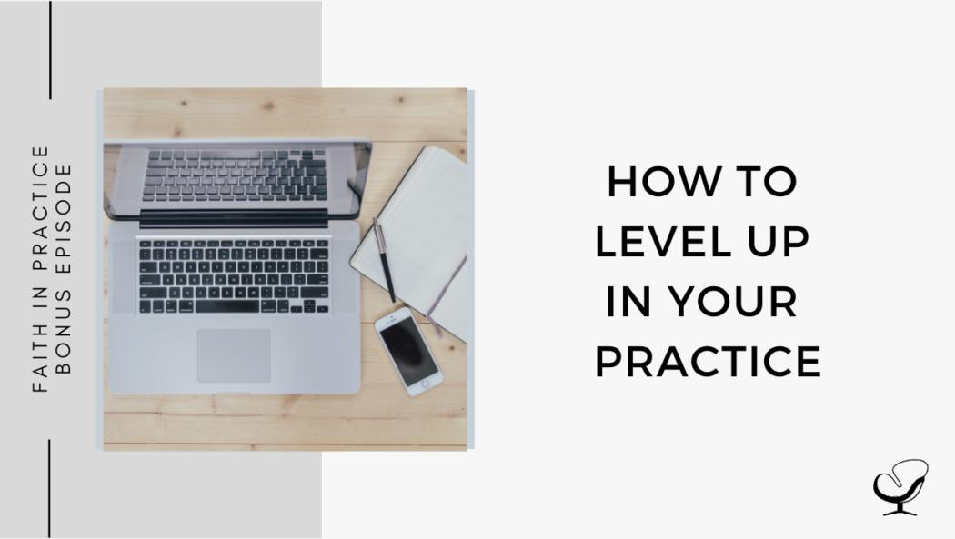 How to Level Up in Your Practice | FP Bonus Episode