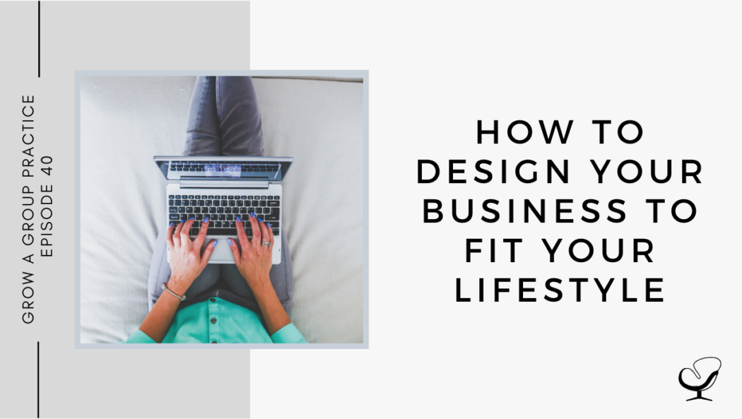 How to Design Your Business to Fit Your Lifestyle | GP 40