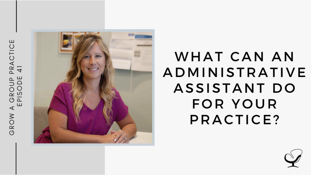 What Can an Administrative Assistant Do For Your Practice? | GP 41