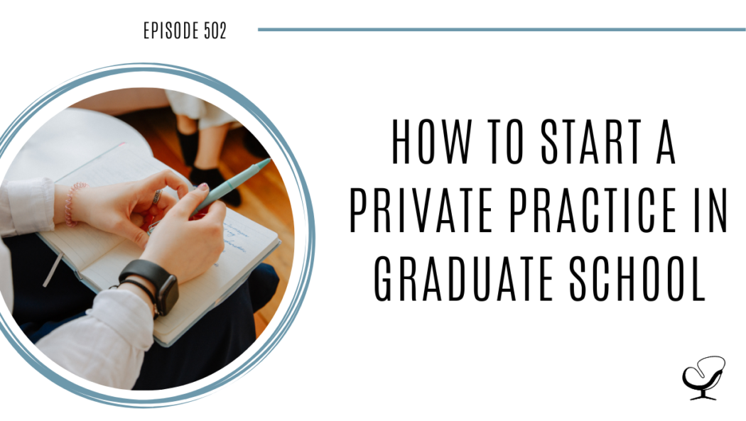 How to Start a Private Practice in Graduate School | PoP 502