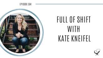 Full of Shift with Kate Kneifel | PoP 504