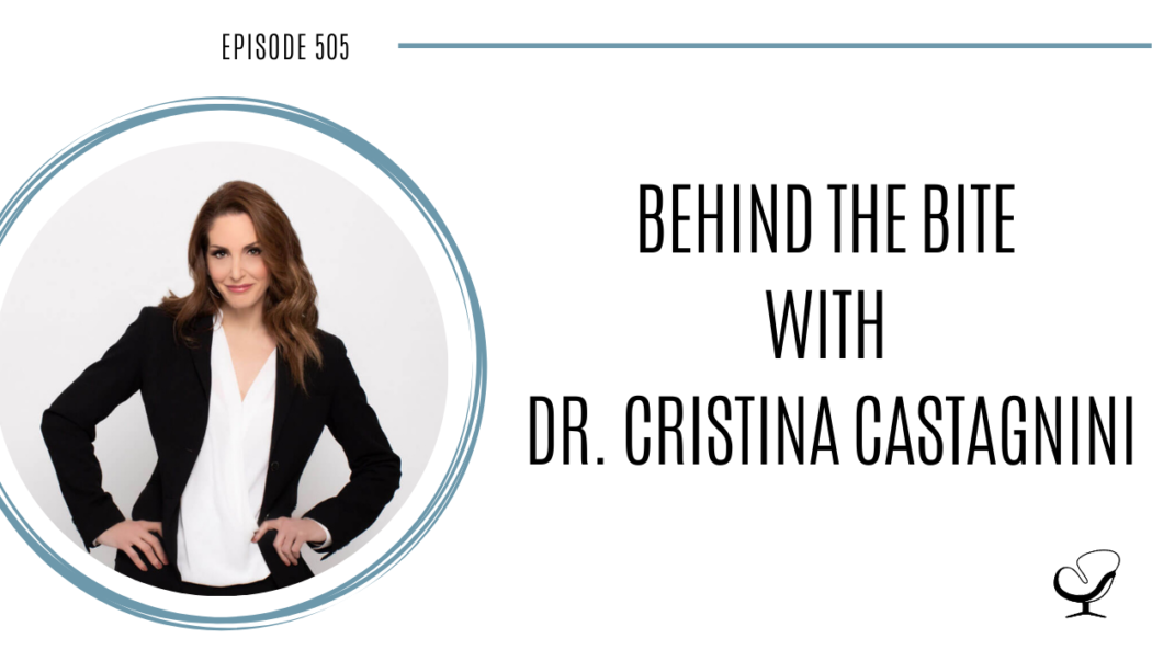 Behind the Bite with Cristina Castagnini | PoP 505