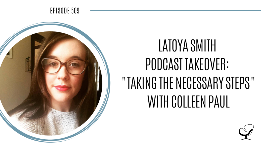 """LaToya Smith Podcast Takeover """"Taking The Necessary Steps"""" with Colleen Paul 