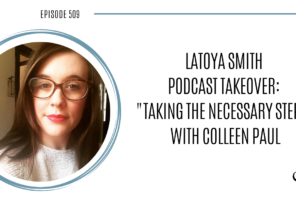 "LaToya Smith Podcast Takeover ""Taking The Necessary Steps"" with Colleen Paul 