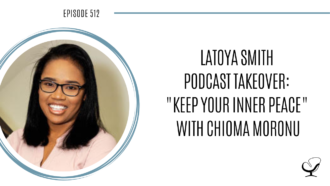 "LaToya Smith Podcast Takeover ""Keep Your Inner Peace"" with Chioma Moronu 