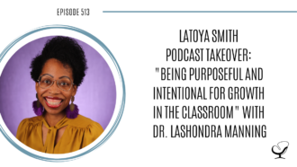 "LaToya Smith Podcast Takeover ""Being Purposeful and Intentional for Growth in the Classroom"" with Dr. LaShondra Manning 