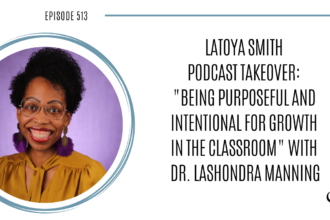 """LaToya Smith Podcast Takeover """"Being Purposeful and Intentional for Growth in the Classroom"""" with Dr. LaShondra Manning 