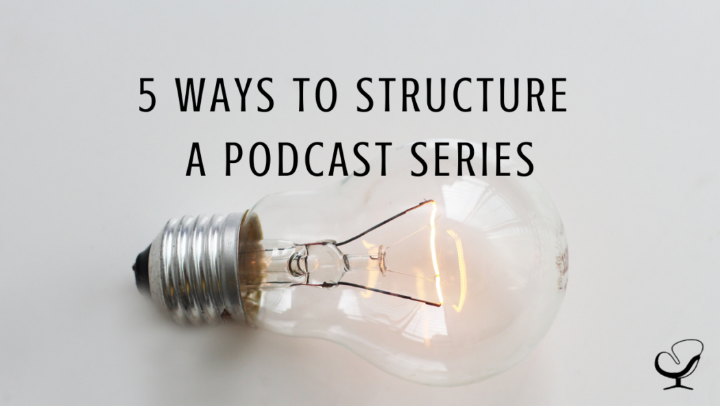 Image representing 5 ways to structure a podcast series | sharing ideas | lightbulb moments
