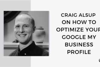 Craig Alsup on How to Optimize your Google My Business Profile   FP 59