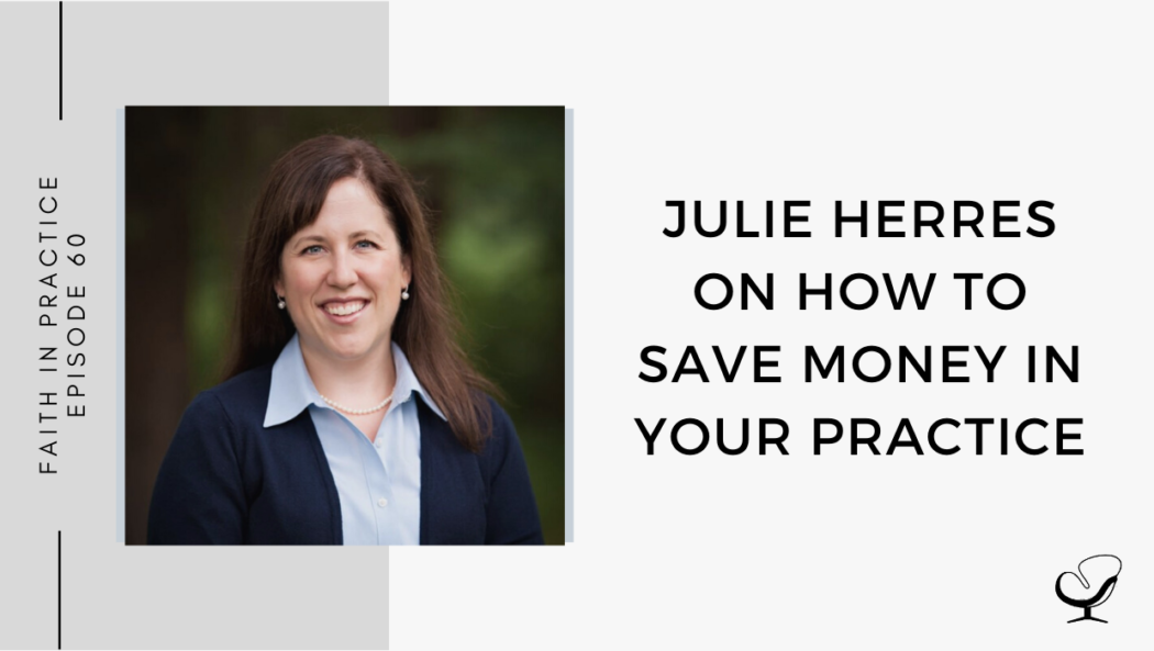 Julie Herres on How to Save Money in Your Practice | FP 60