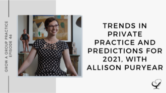 Trends in Private Practice and Predictions for 2021, with Allison Puryear | GP 46