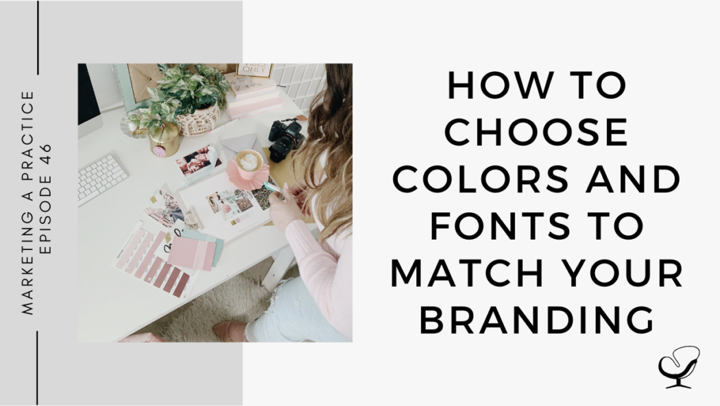 How to Choose Colors and Fonts to Match Your Branding | MP 46