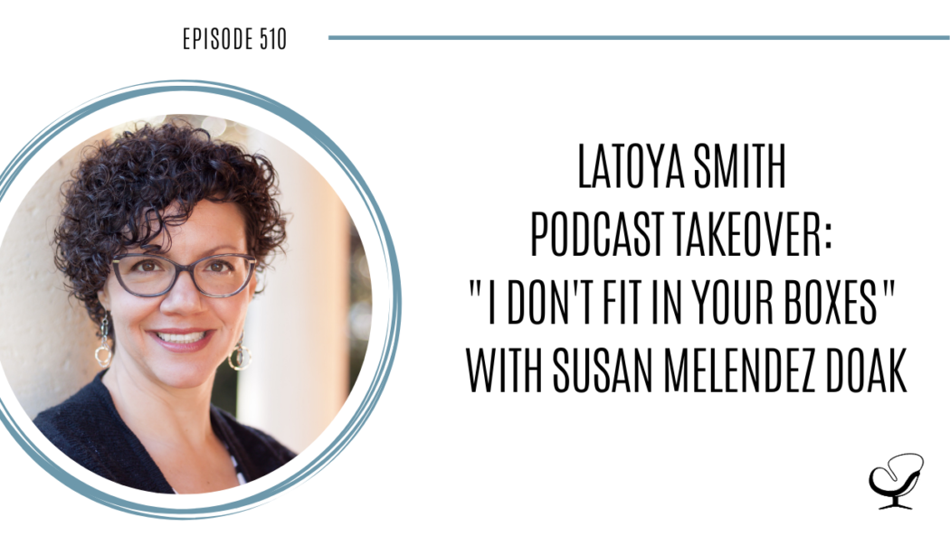 """LaToya Smith Podcast Takeover """"I Don't Fit In Your Boxes"""" with Susan Melendez Doak 