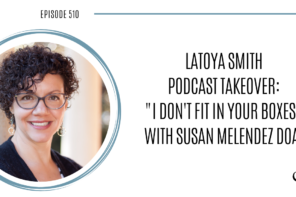"LaToya Smith Podcast Takeover ""I Don't Fit In Your Boxes"" with Susan Melendez Doak 