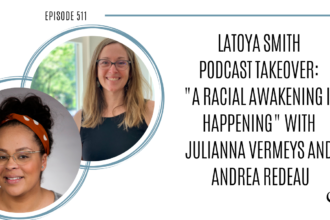 "LaToya Smith Podcast Takeover ""A Racial Awakening Is Happening"" with Julianna Vermeys and Andrea Redeau 