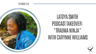 "LaToya Smith Podcast Takeover ""Trauma Ninja"" with Carynne Williams 