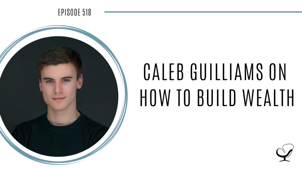Image of Caleb Guilliams speaking to Joe Sanok on this therapist podcast about how to build wealth