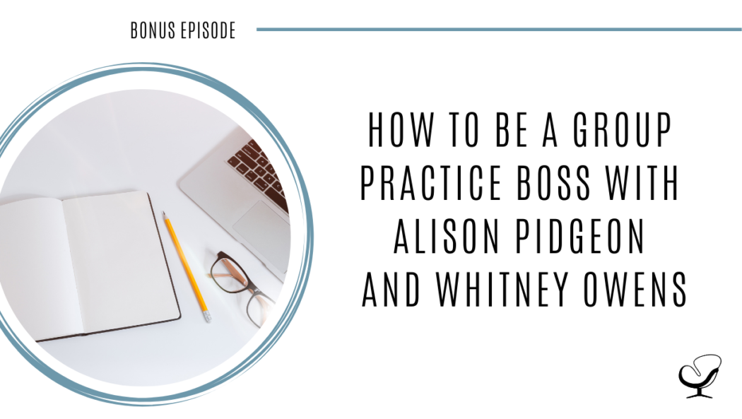 Image of Group Practice Boss community. On this therapist podcast, private practice consultants and group practice owners, Whitney Owens and Alison Pidgeon talk about the membership community for private practice owners who run a group practice.
