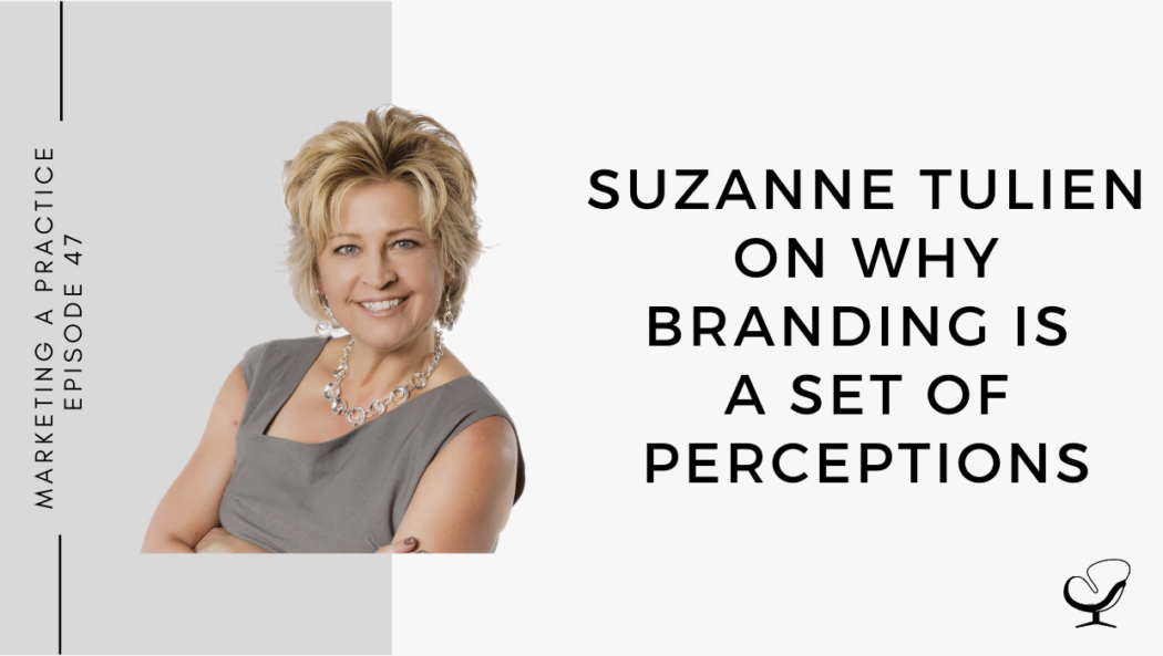 Suzanne Tulien on Why Branding is a Set of Perceptions | MP 47