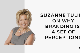 Suzanne Tulien on Why Branding is a Set of Perceptions   MP 47