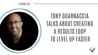Tony Guarnaccia Talks About Creating a Results Loop to Level Up Faster | PoP 520
