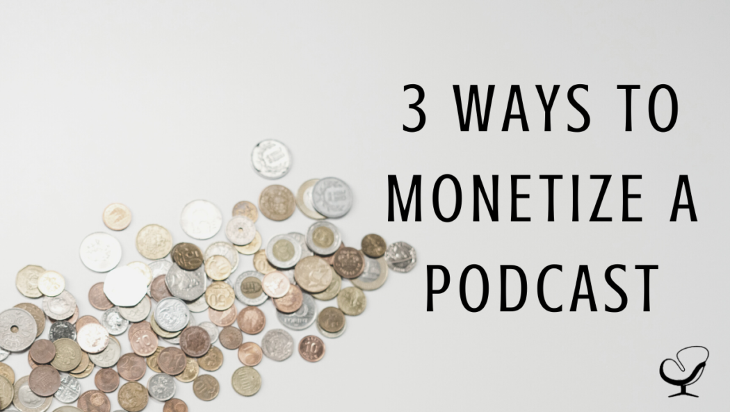 3 Ways to Monetize a Podcast | Image representing additional income streams from a podcast | Marketing Tips | Practice of the Practice | Create Your Own Podcast Help