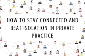 How to Stay Connected and Beat Isolation In Private Practice